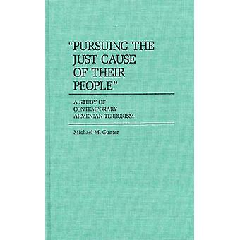Pursuing the Just Cause of Their People A Study of Contemporary Armenian Terrorism by Gunter & Michael M.