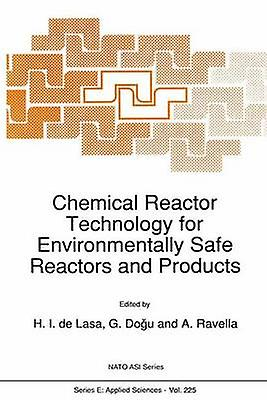 Chemical Reactor Technology for Environmentally Safe Reactors and Products by de Lasa & Hugo