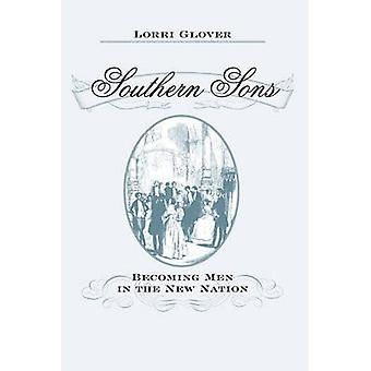 Southern Sons Becoming Men in the New Nation by Glover & Lorri