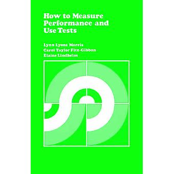 How to Measure Performance and Use Tests by Morris & Lynn Lyons