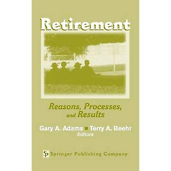Retirement Reasons Processes and Results by Adams & Gary A.