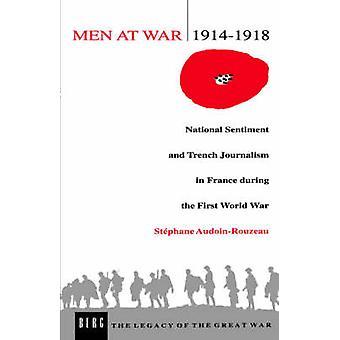 Hommes à la guerre 19141918 du Sentiment National et journalisme de la tranchée en France pendant la première guerre mondiale par AudoinRouzeau & Stephanie