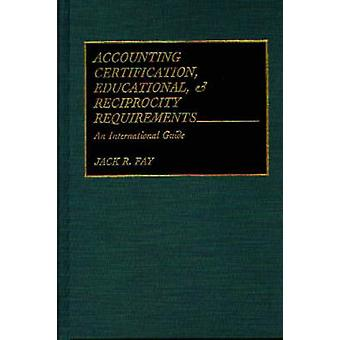 Accounting Certification Educational and Reciprocity Requirements An International Guide by Fay & Jack R.