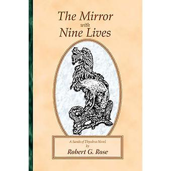 The Mirror with Nine Lives A Sands of Thysdrus Novel by Rose & Robert G.