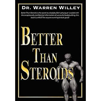 Better Than Steroids by Willey & Warren