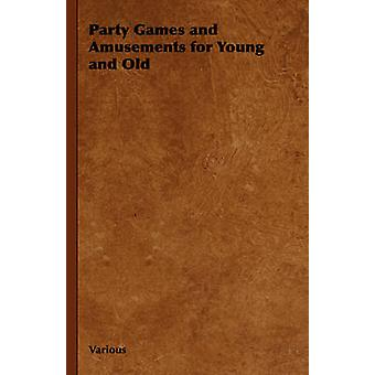 Party Games and Amusements for Young and Old by Various