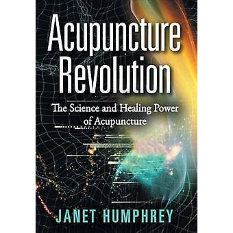 Acupuncture Revolution The Science and Healing Power of Acupuncture by Humphrey & Janet