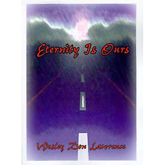 Eternity is Ours by Lawrence & Wesley Don