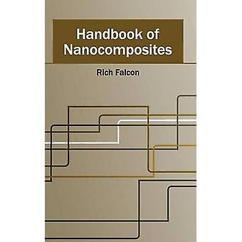 Handbook of Nanocomposites by Falcon & Rich
