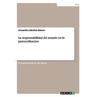 La responsabilidad del notario en la protocolizacion by Snchez Gmez & Alexandra