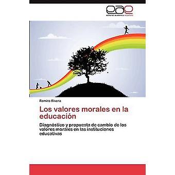Los valores morales en la educacin by Rivera Ramiro