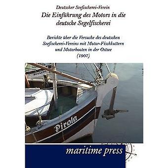 Die Einfhrung des Motors in die deutsche Segelfischerei by Deutscher SeefischereiVerein