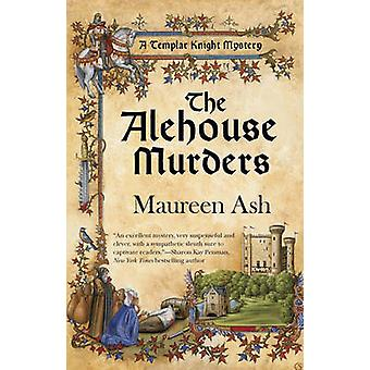 The Alehouse Murders - A Templar Knight Mystery by Maureen Ash - 97804