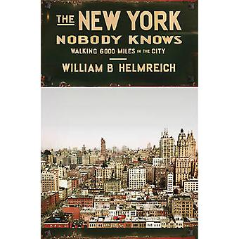 The New York Nobody Knows - Walking 6 -000 Miles in the City by Willia