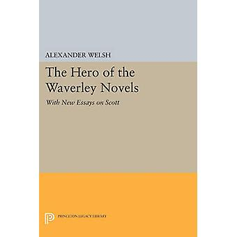 The Hero of the Waverley Novels - With New Essays on Scott (Revised &