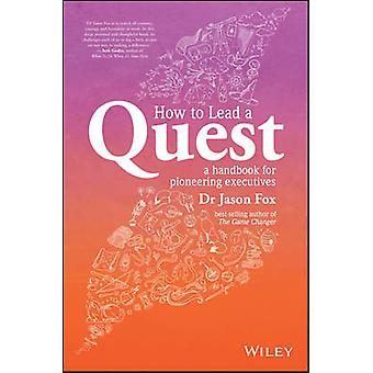 How to Lead a Quest - A Handbook for Pioneering Executives by Jason Fo