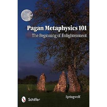 Pagan Metaphysics 101 - The Beginning of Enlightenment by Springwolf -