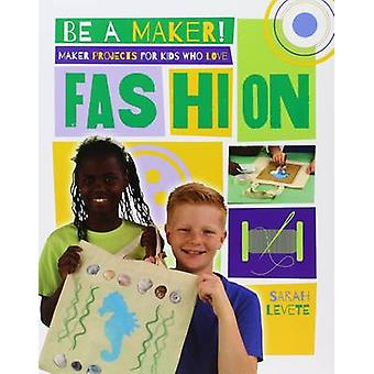 Maker Projects for Kids Who Love Fashion by Levete - Sarah - 97807787