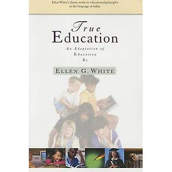 True Education - Adaptation of Education by Ellen G. White by Ellen Go