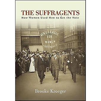 The Suffragents - How Women Used Men to Get the Vote by Brooke Kroeger