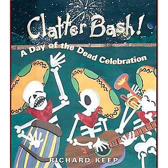 Clatter Bash! - A Day of the Dead Celebration by Richard Keep - Richar
