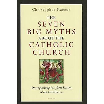The Seven Big Myths About the Catholic Church - Distinguishing Fact fr