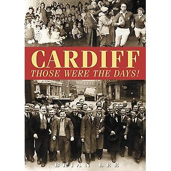 Cardiff  -  Those Were The Days by Brian Lee - 9781780913360 Book