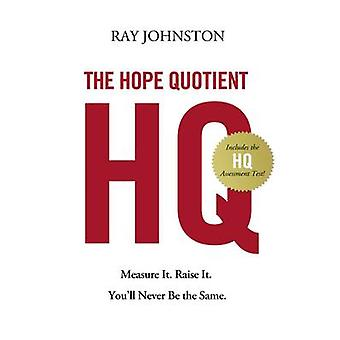 The Hope Quotient Measure It. Raise It. Youll Never Be the Same. by Johnston & Ray