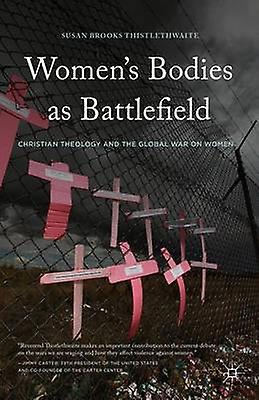 Femmes Bodies as Battlefield Christian Theology and the Global War on femmes by Thistlethwaite & Susan Brooks