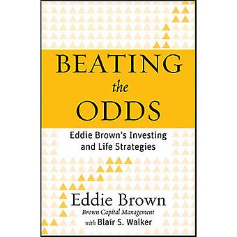 Beating the Odds - Eddie Brown's Investing and Life Strategies by Eddi