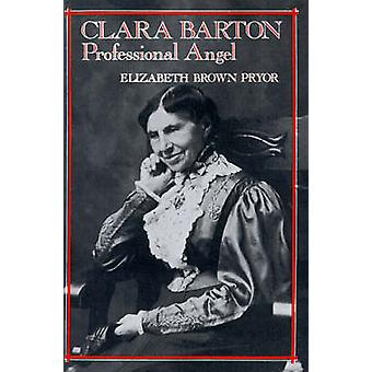 Clara Barton - Professional Angel by Elizabeth Brown Pryor - 978081221