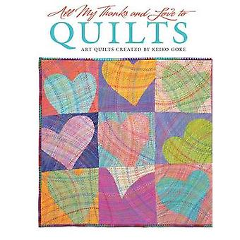 All My Thanks and Love to Quilts - Art Quilts Created by Keiko Goke by