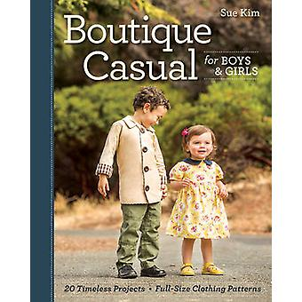 Boutique Casual for Boys and Girls - 20 Timeless Projects by Sue Kim -