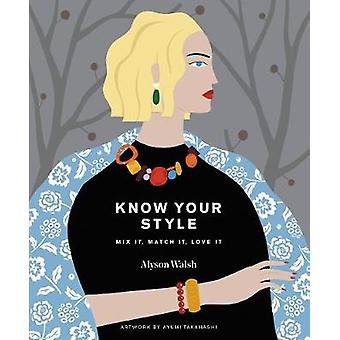 Know Your Style - Mix it - match it - love it by Alyson Walsh - 978178