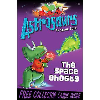 Astrosaurs 6 - The Space Ghosts by Steve Cole - 9781849411547 Book