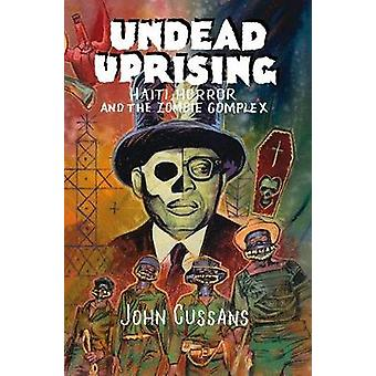 Undead Uprising - Haiti - Horror and The Zombie Complex by John Cussan