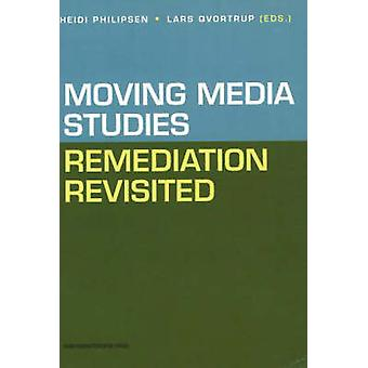 Moving Media Studies - Remediation Revisited by Heidi Philipsen - Lars