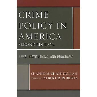 Crime Policy in America - Laws - Institutions - and Programs (2nd Revi