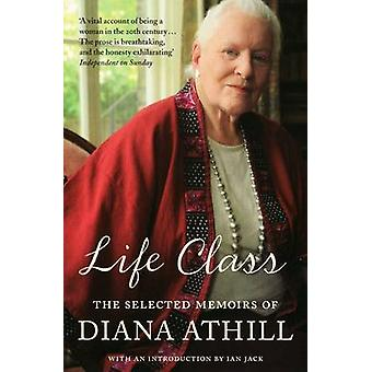 Life Class - The Selected Memoirs of Diana Athill by Diana Athill - 97