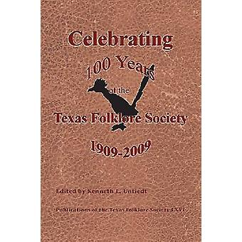 Celebrating 100 Years of the Texas Folklore Society 1909-2009 by Kenn
