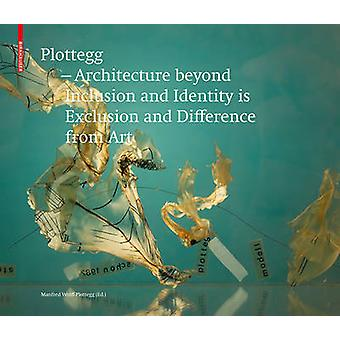 Plottegg - Architecture Beyond Inclusion and Identity is Exclusion an