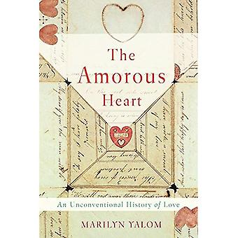 The Amorous Heart: An�Unconventional History of Love