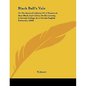 Black Ball's Vale: Or the Farewell Address of a Theatrical Shoe Black and Cobler, on His Leaving a Certain College...