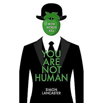 Du inte är människa: Hur ord döda
