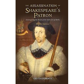 The Assassination of Shakespeares Patron Investigating the Death of the Fifth Earl of Derby Second Edition by Daugherty & Leo