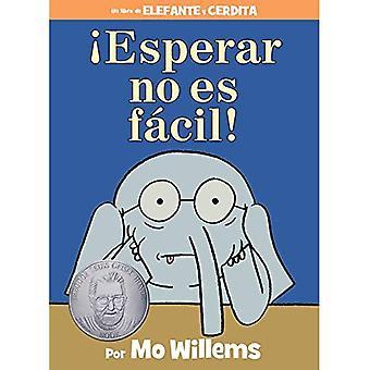 esperar No Es F cil! (Spanska upplagan) (Elefant och Piggie bok)