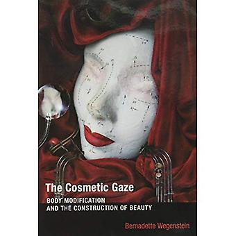 The Cosmetic Gaze: Body Modification and the Construction of Beauty - The Cosmetic Gaze (Paperback)