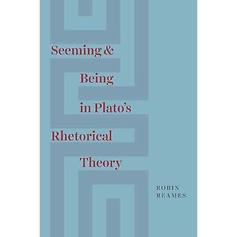 Seeming and Being in Plato's Rhetorical Theory by Seeming and Being i