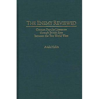The Enemy Reviewed German Popular Literature Through British Eyes Between the Two World Wars by Halkin & Ariela