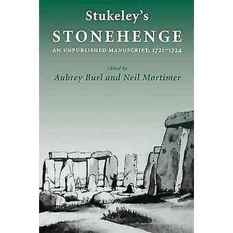 Stukeleys Stonehenge An Unpublished Manuscript 17211724 by Burl & Aubrey